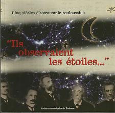 """""""Ils observaient les étoiles…"""" Cinq siècles d'astronomie toulousaine"""