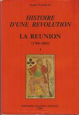 Claude Wanquet, Histoire d'une révolution, La Réunion (1789-1803), tomes 1 et 2
