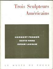 Trois sculpteurs américains, Herbert Ferber, David Hare, Ibram Lassaw