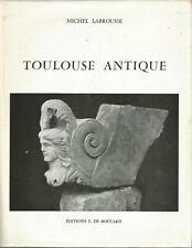 Toulouse antique des origines à l'établissement des Wisigoths, Michel Labrousse