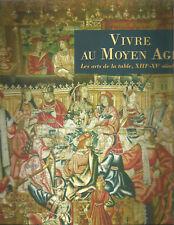 Vivre au Moyen Age Les arts de la table, 13-15e siècles
