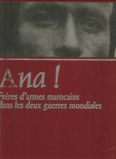 Ana! frères d'armes marocains dans les deux guerres mondiales
