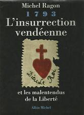 1793, l'insurrection vendéenne et les malentendus de la liberté par Michel Ragon