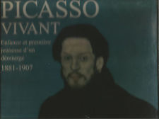 Picasso vivant Enfance et première jeunesse d'un démiurge (1881-1907)