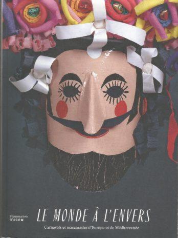 Le monde à l'envers. Carnavals et mascarades d'Europe et de Méditerranée