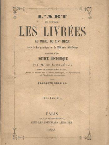 L'Art de composer les livrées au milieu du XIXe siècle d'après les principes de la science héraldique, par M. de Saint-Epain