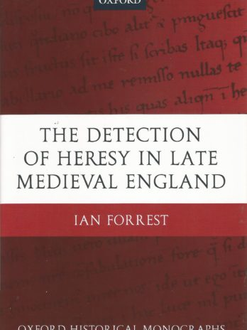The Detection of Heresy in Late Medieval England, Ian Forrest, Oxford Historical Monographs