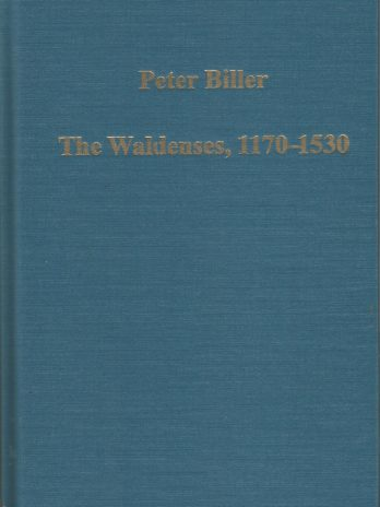 The Waldenses, 1170–1530: Between a Religious Order and a Church, Peter Biller