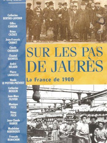 Sur les pas de Jaurès. La France de 1900