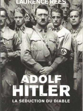 Adolf Hitler: La séduction du diable, par Laurence Rees