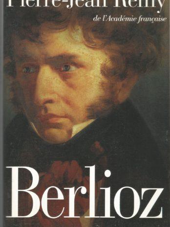 Berlioz, le roman du romantisme, par Pierre-Jean Remy