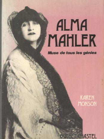 Alma Mahler, muse de tous les génies, de la Vienne fin de siècle à l'Hollywood des années quarante, par Karen Monson