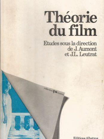 Théorie du film. Etudes sous la direction de J. Aumont et J.L. Leutrat