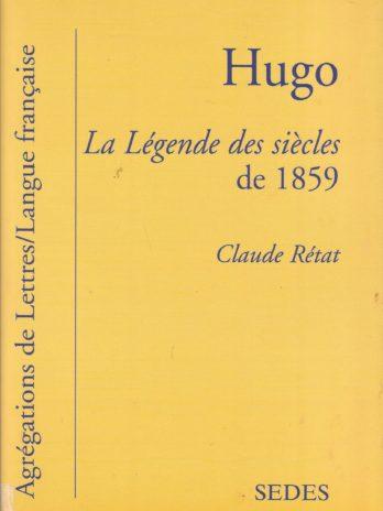 Hugo, La Légende des siècles de 1859, par Claude Rétat