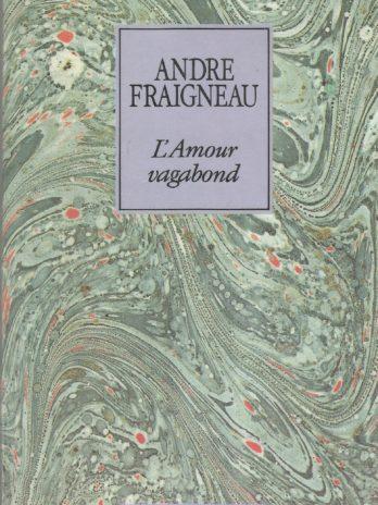 André André Fraigneau, L'Amour vagabond. Avec en postface deux lettres inédites de Jean Cocteau.