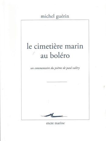 Le cimetière marin au boléro. Un commentaire du poème de Paul Valéry, par Michel Guérin