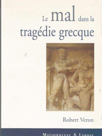 Le mal dans la tragédie grecque, par Robert Veron